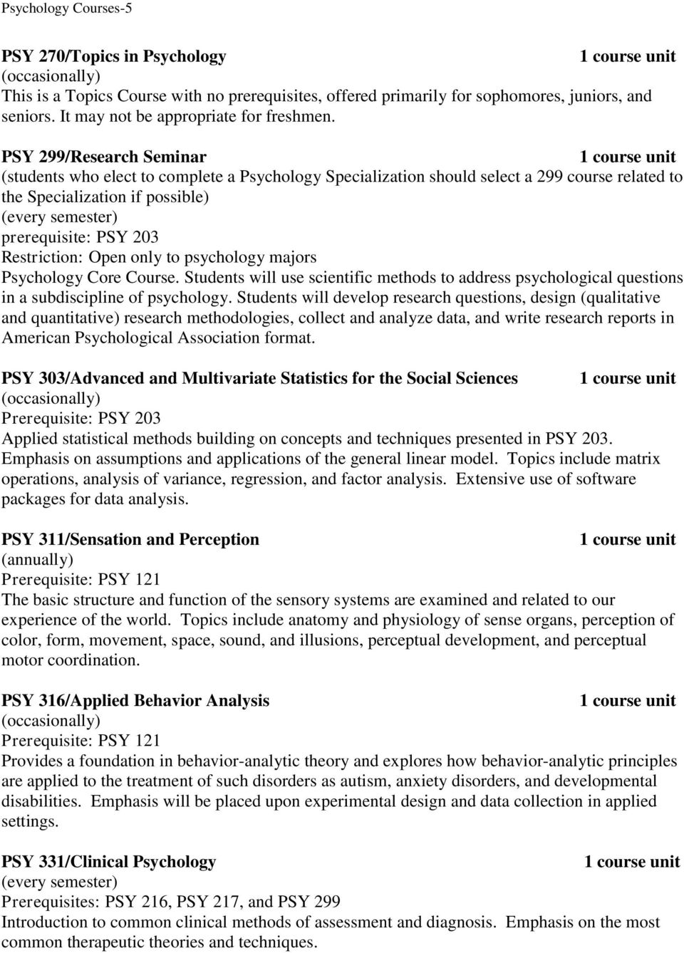 to psychology majors Psychology Core Course. Students will use scientific methods to address psychological questions in a subdiscipline of psychology.