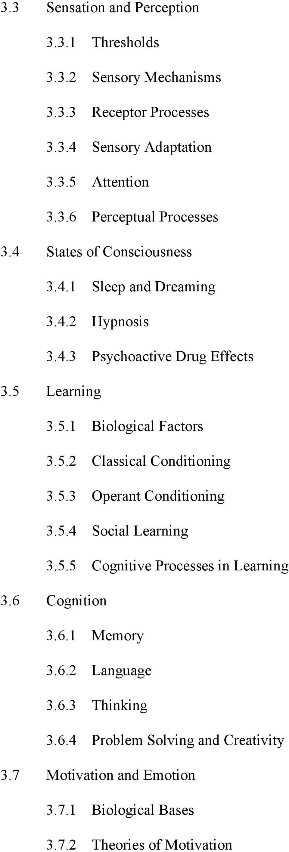 5.3 Operant Conditioning 3.5.4 Social Learning 3.5.5 Cognitive Processes in Learning 3.6 Cognition 3.6.1 Memory 3.6.2 Language 3.6.3 Thinking 3.6.4 Problem Solving and Creativity 3.
