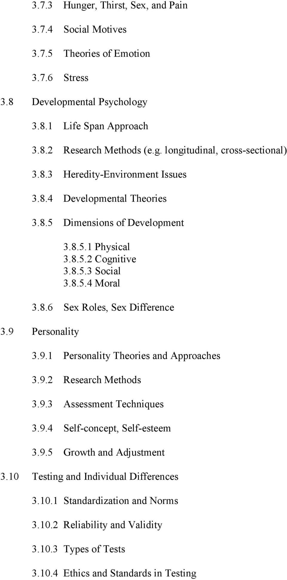 9 Personality 3.9.1 Personality Theories and Approaches 3.9.2 Research Methods 3.9.3 Assessment Techniques 3.9.4 Self-concept, Self-esteem 3.9.5 Growth and Adjustment 3.