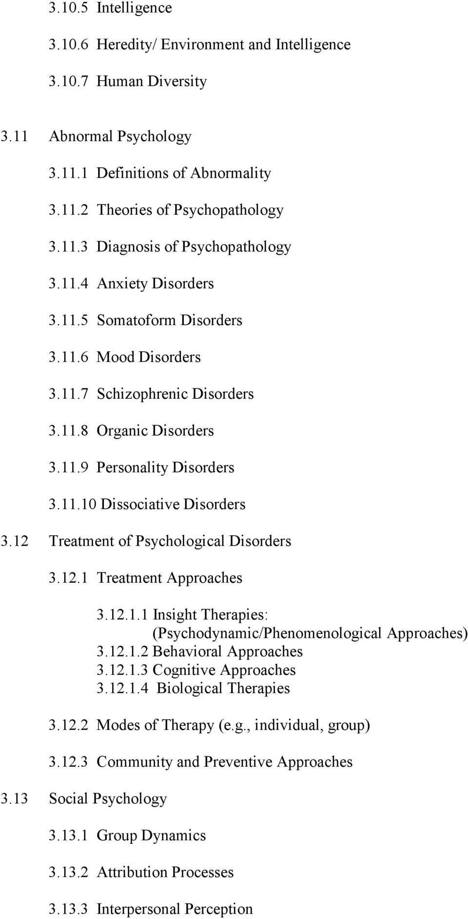 12 Treatment of Psychological Disorders 3.12.1 Treatment Approaches 3.12.1.1 Insight Therapies: (Psychodynamic/Phenomenological Approaches) 3.12.1.2 Behavioral Approaches 3.12.1.3 Cognitive Approaches 3.