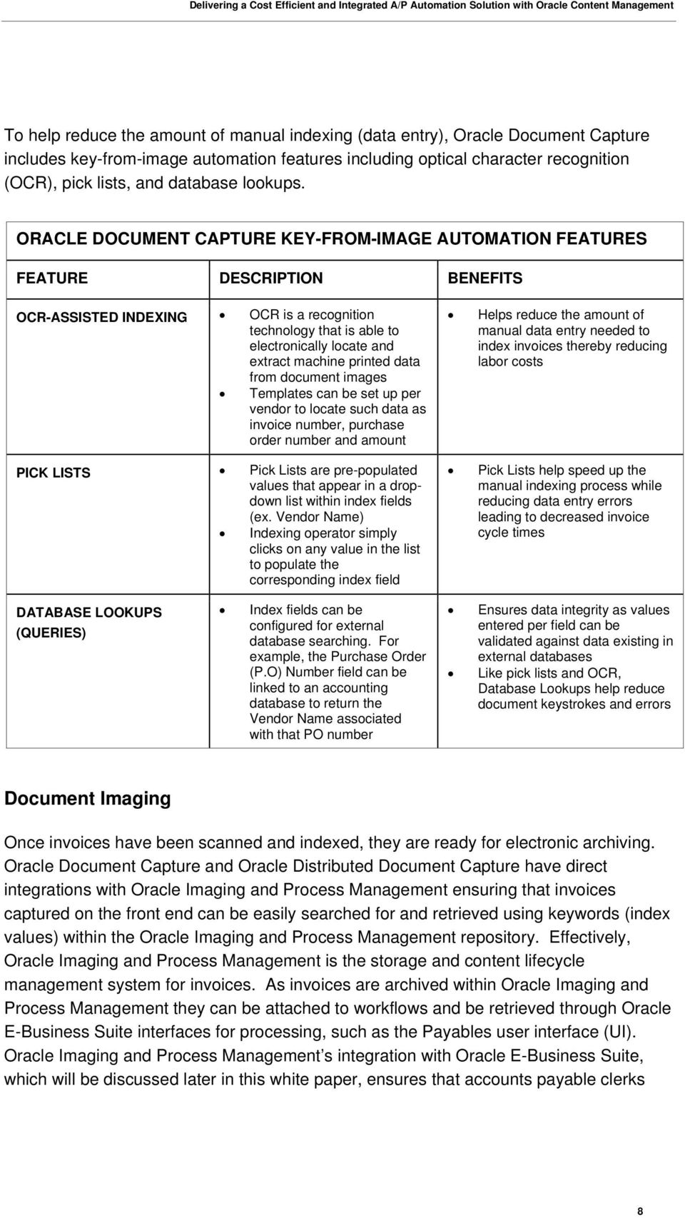 ORACLE DOCUMENT CAPTURE KEY-FROM-IMAGE AUTOMATION FEATURES FEATURE DESCRIPTION BENEFITS OCR-ASSISTED INDEXING OCR is a recognition technology that is able to electronically locate and extract machine