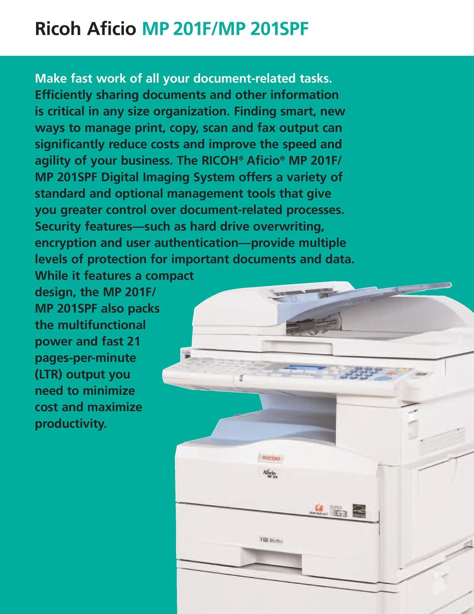 The RICOH Aficio MP 201F/ MP 201SPF Digital Imaging System offers a variety of standard and optional management tools that give you greater control over document-related processes.