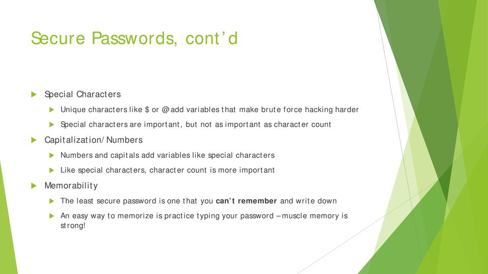 variables like special characters Like special characters, character count is more important Memorability The least secure