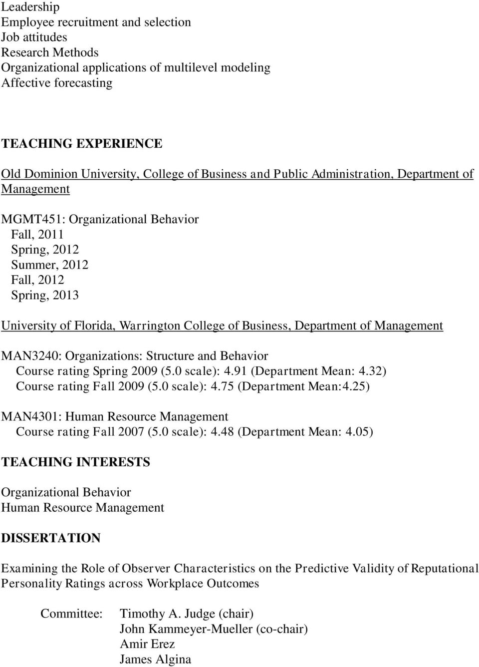 College of Business, MAN3240: Organizations: Structure and Behavior Course rating Spring 2009 (5.0 scale): 4.91 (Department Mean: 4.32) Course rating Fall 2009 (5.0 scale): 4.75 (Department Mean:4.