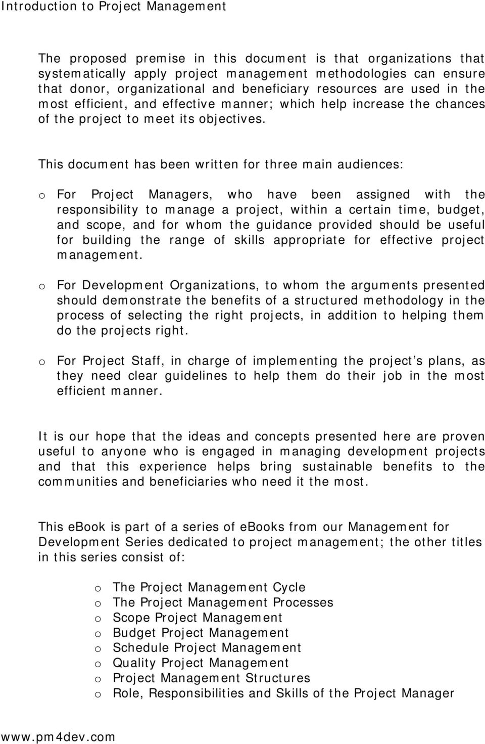 This document has been written for three main audiences: o For Project Managers, who have been assigned with the responsibility to manage a project, within a certain time, budget, and scope, and for