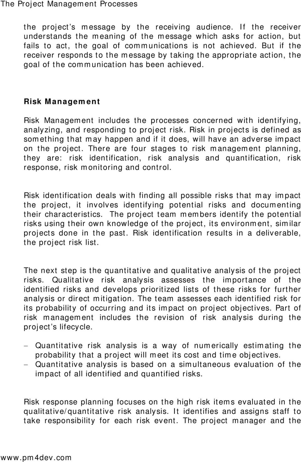 Risk Management Risk Management includes the processes concerned with identifying, analyzing, and responding to project risk.
