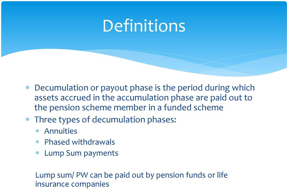 funded scheme Three types of decumulation phases: Annuities Phased withdrawals