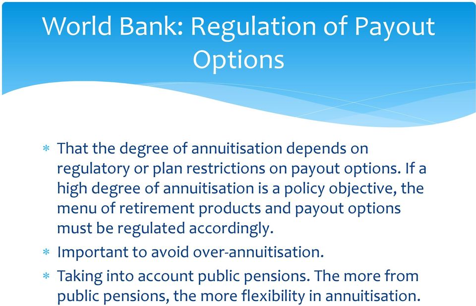 If a high degree of annuitisation is a policy objective, the menu of retirement products and payout