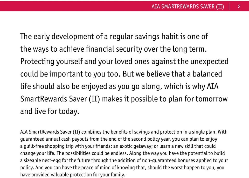 But we believe that a balanced life should also be enjoyed as you go along, which is why AIA SmartRewards Saver (II) makes it possible to plan for tomorrow and live for today.