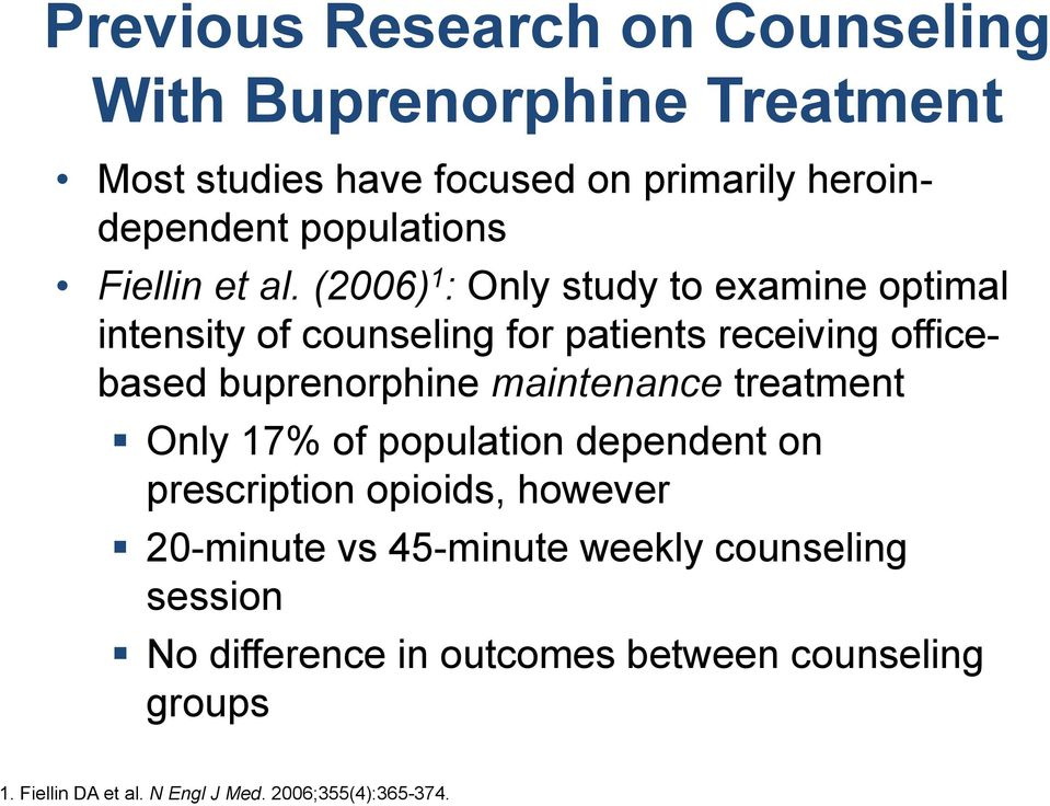 (2006) 1 : Only study to examine optimal intensity of counseling for patients receiving officebased buprenorphine maintenance