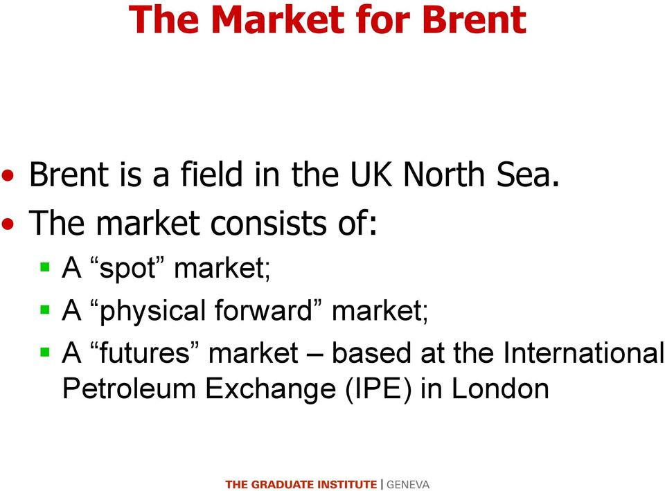 The market consists of: A spot market; A physical