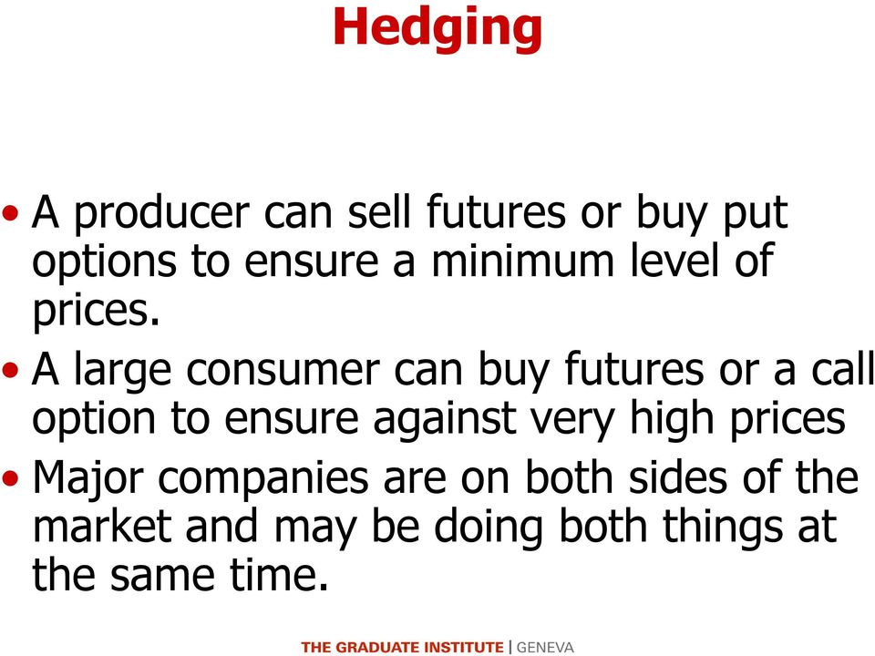 A large consumer can buy futures or a call option to ensure against