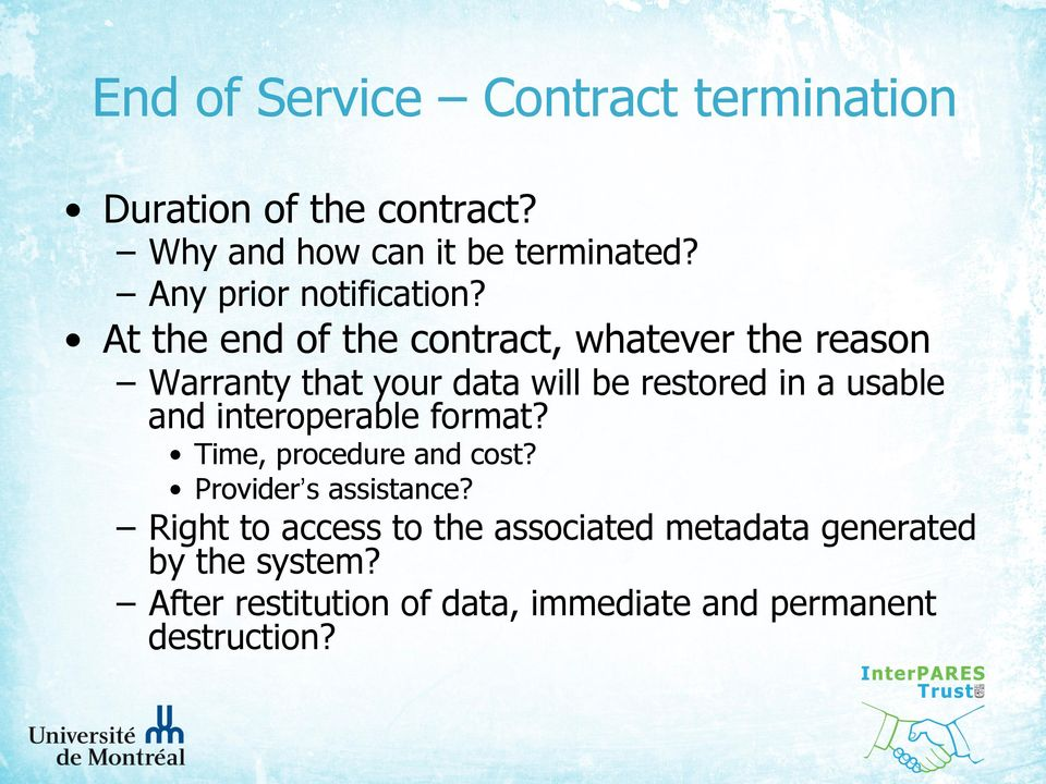 At the end of the contract, whatever the reason Warranty that your data will be restored in a usable and