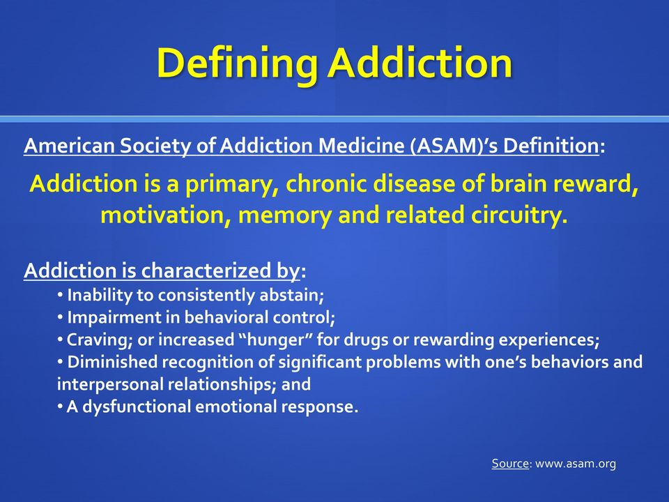 Addiction is characterized by: Inability to consistently abstain; Impairment in behavioral control; Craving; or increased