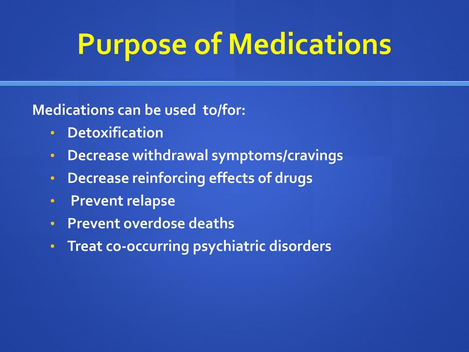 Decrease reinforcing effects of drugs Prevent relapse
