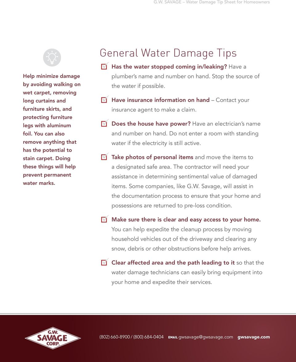Have a plumber s name and number on hand. Stop the source of the water if possible. Have insurance information on hand Contact your insurance agent to make a claim. Does the house have power?