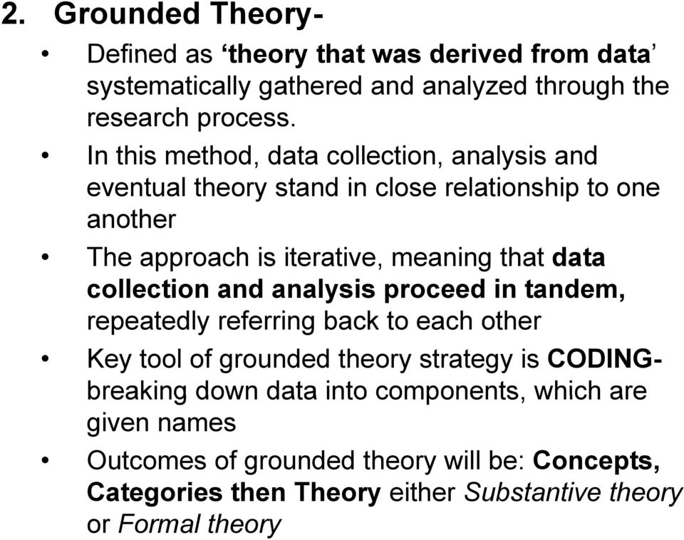 data collection and analysis proceed in tandem, repeatedly referring back to each other Key tool of grounded theory strategy is CODING- breaking