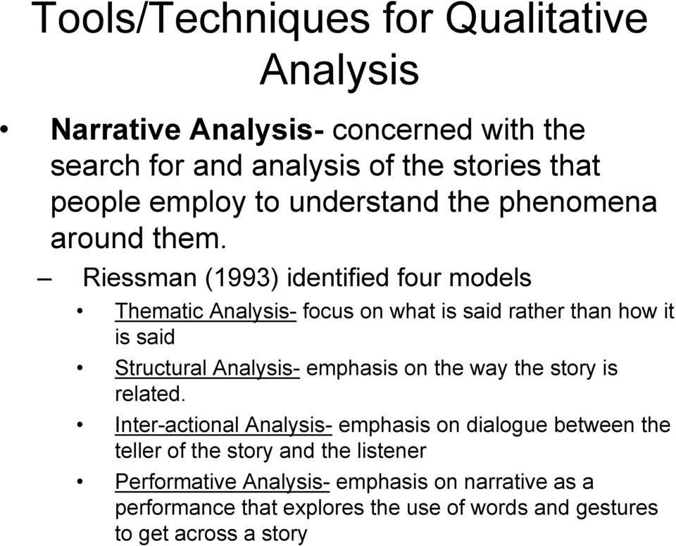 Riessman (1993) identified four models Thematic Analysis- focus on what is said rather than how it is said Structural Analysis- emphasis on