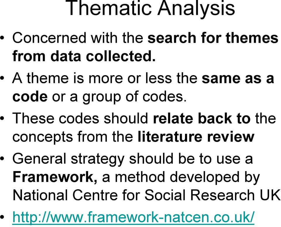 These codes should relate back to the concepts from the literature review General