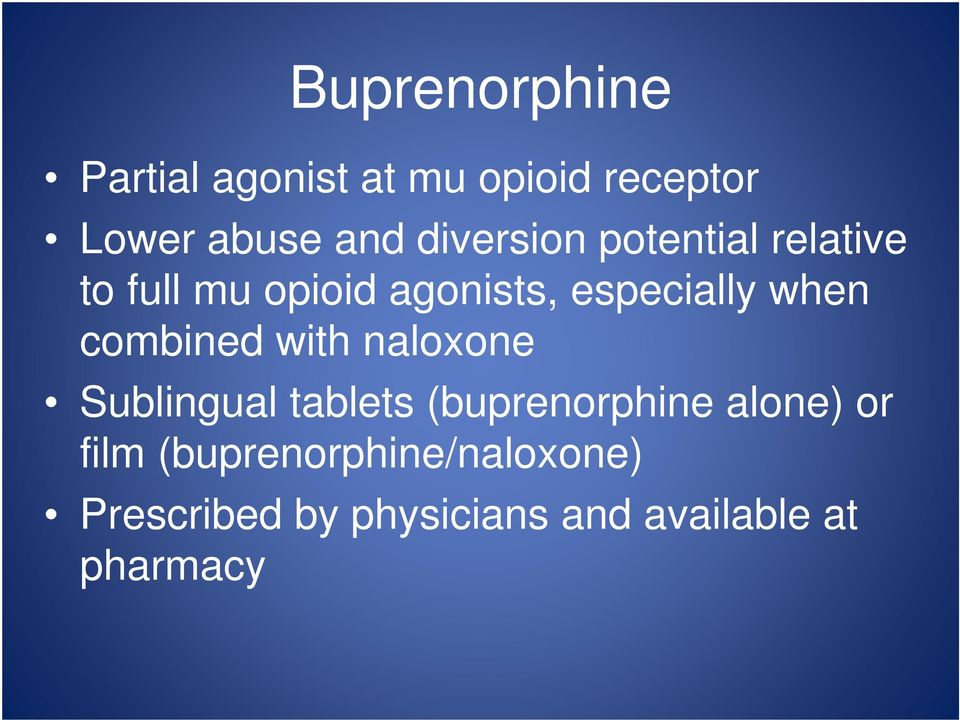 when combined with naloxone Sublingual tablets (buprenorphine alone) or