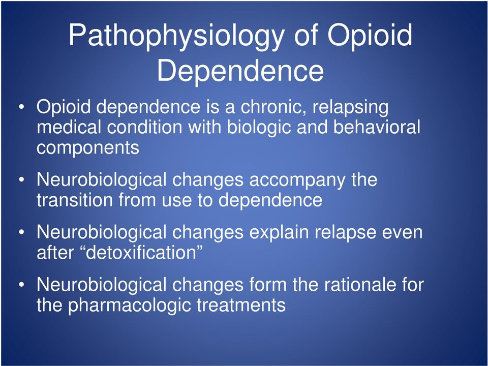 transition from use to dependence Neurobiological changes explain relapse even after