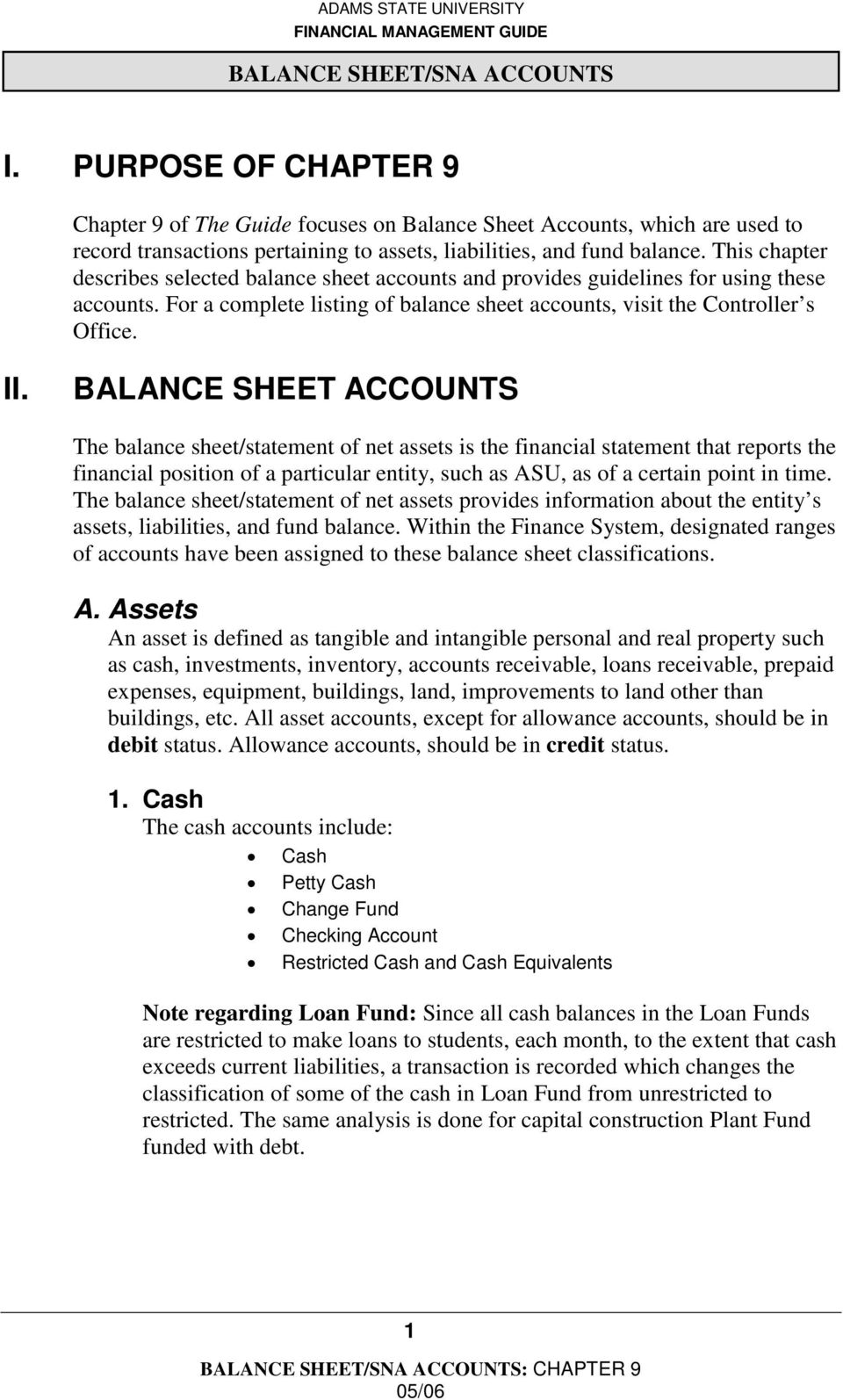 BALANCE SHEET ACCOUNTS The balance sheet/statement of net assets is the financial statement that reports the financial position of a particular entity, such as ASU, as of a certain point in time.