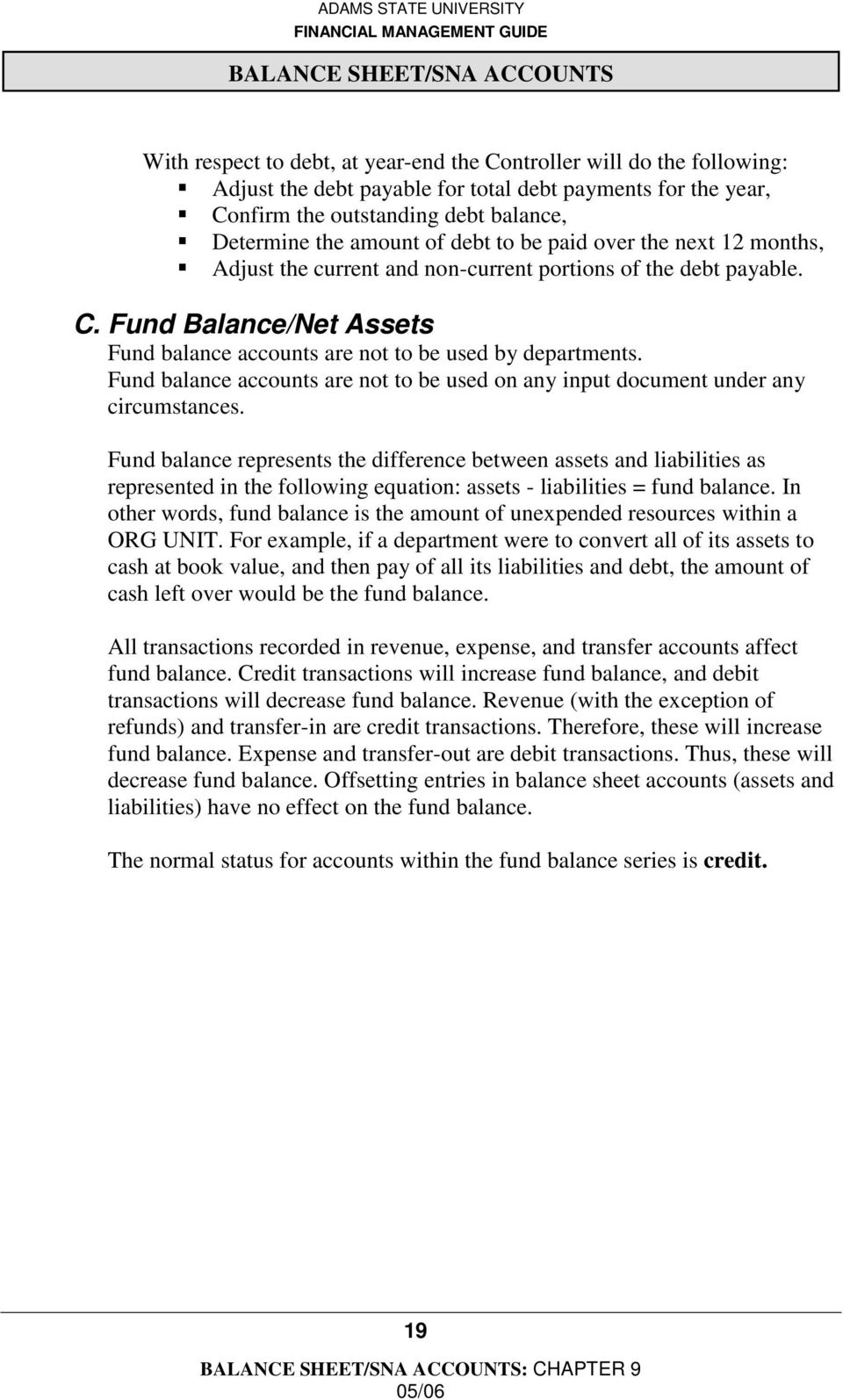 Fund balance accounts are not to be used on any input document under any circumstances.