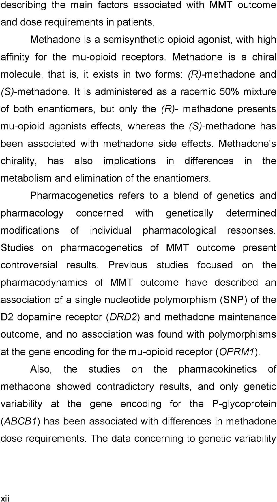 It is administered as a racemic 50% mixture of both enantiomers, but only the (R)- methadone presents mu-opioid agonists effects, whereas the (S)-methadone has been associated with methadone side