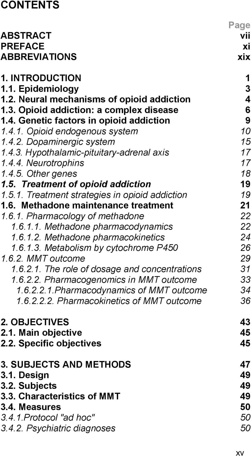 6. Methadone maintenance treatment 21 1.6.1. Pharmacology of methadone 22 1.6.1.1. Methadone pharmacodynamics 22 1.6.1.2. Methadone pharmacokinetics 24 1.6.1.3. Metabolism by cytochrome P450 26 1.6.2. MMT outcome 29 1.