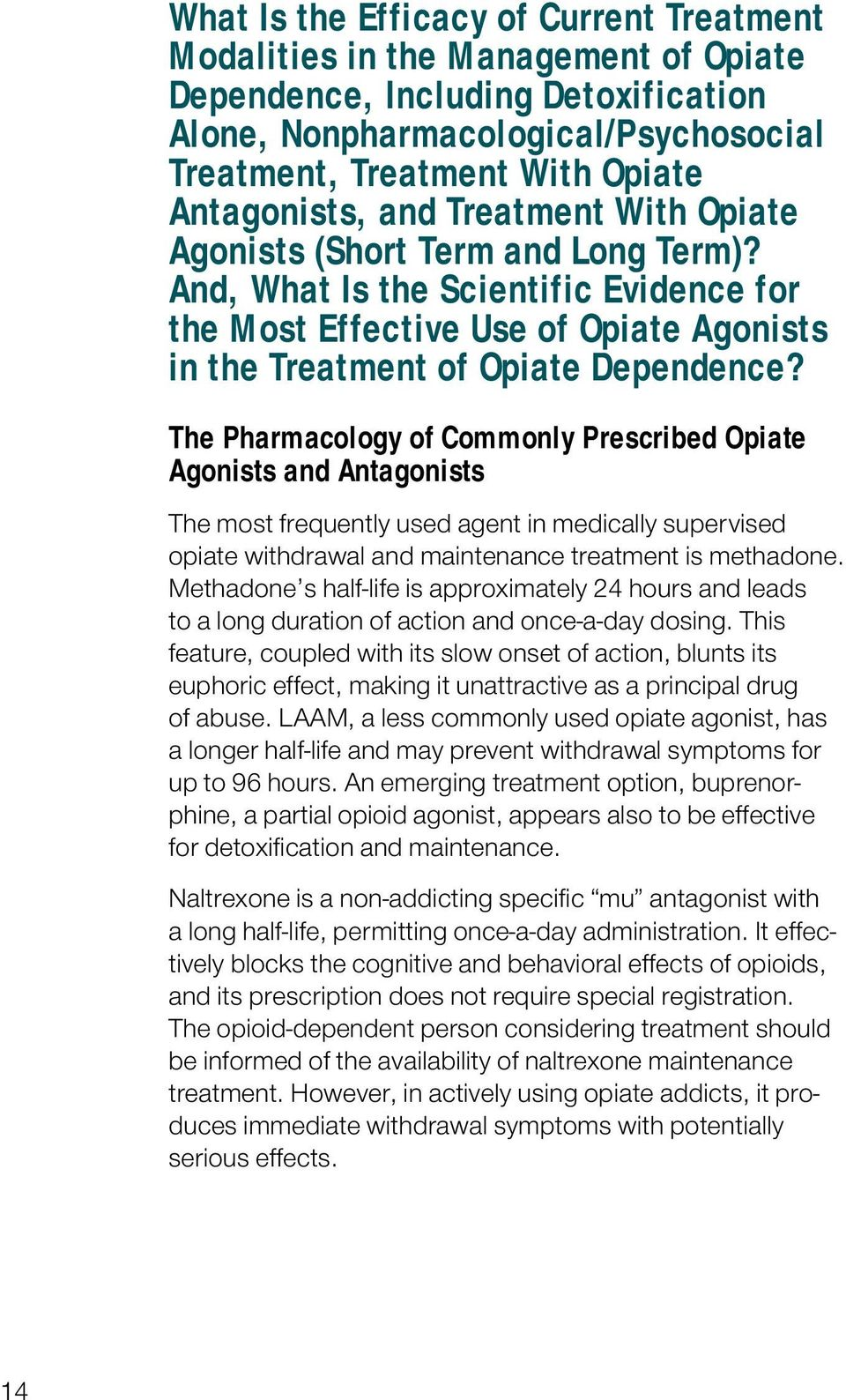 The Pharmacology of Commonly Prescribed Opiate Agonists and Antagonists The most frequently used agent in medically supervised opiate withdrawal and maintenance treatment is methadone.