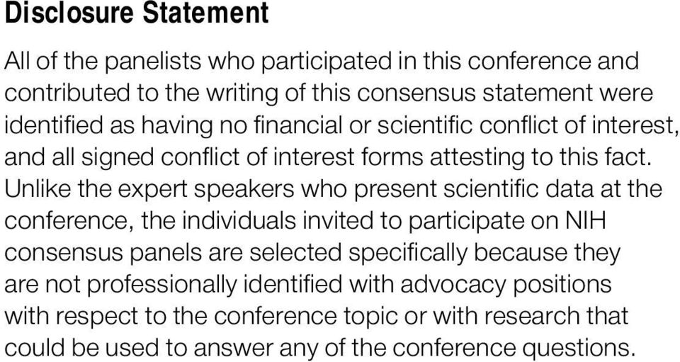 Unlike the expert speakers who present scientific data at the conference, the individuals invited to participate on NIH consensus panels are selected