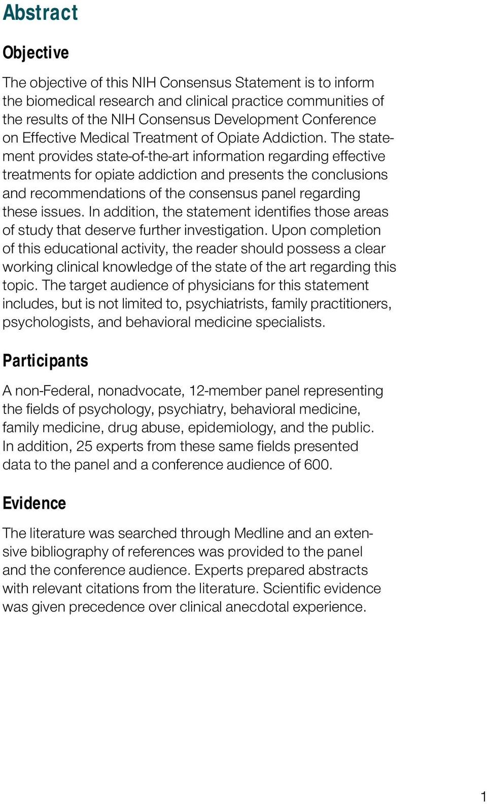 The statement provides state-of-the-art information regarding effective treatments for opiate addiction and presents the conclusions and recommendations of the consensus panel regarding these issues.