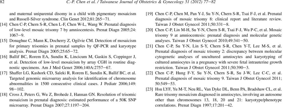 [15] Donaghue C, Mann K, Docherry Z, Ogilvie CM. Detection of mosaicism for primary trisomies in prenatal samples by QF-PCR and karyotype analysis. Prenat Diagn 2005;25:65e72.