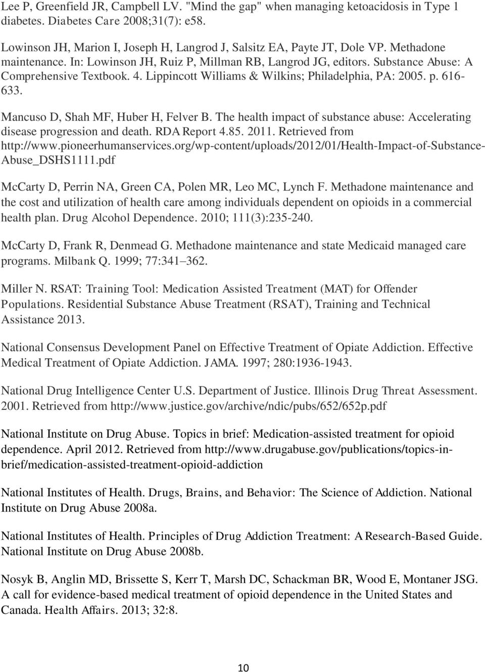 4. Lippincott Williams & Wilkins; Philadelphia, PA: 2005. p. 616-633. Mancuso D, Shah MF, Huber H, Felver B. The health impact of substance abuse: Accelerating disease progression and death.