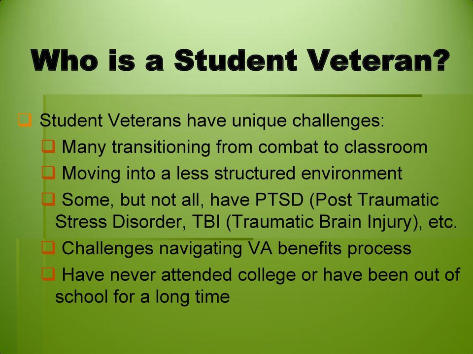 Moving into a less structured environment Some, but not all, have PTSD (Post Traumatic