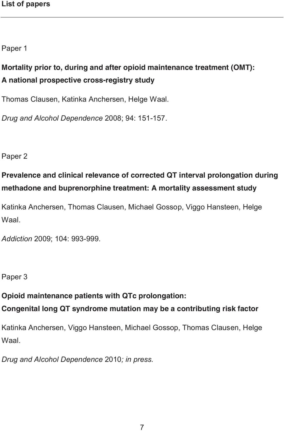Paper 2 Prevalence and clinical relevance of corrected QT interval prolongation during methadone and buprenorphine treatment: A mortality assessment study Katinka Anchersen, Thomas