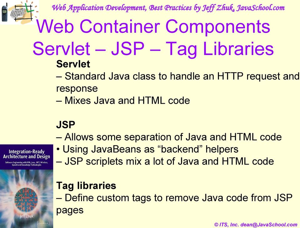 and response Mixes Java and HTML code JSP Allows some separation of Java and HTML code Using JavaBeans as