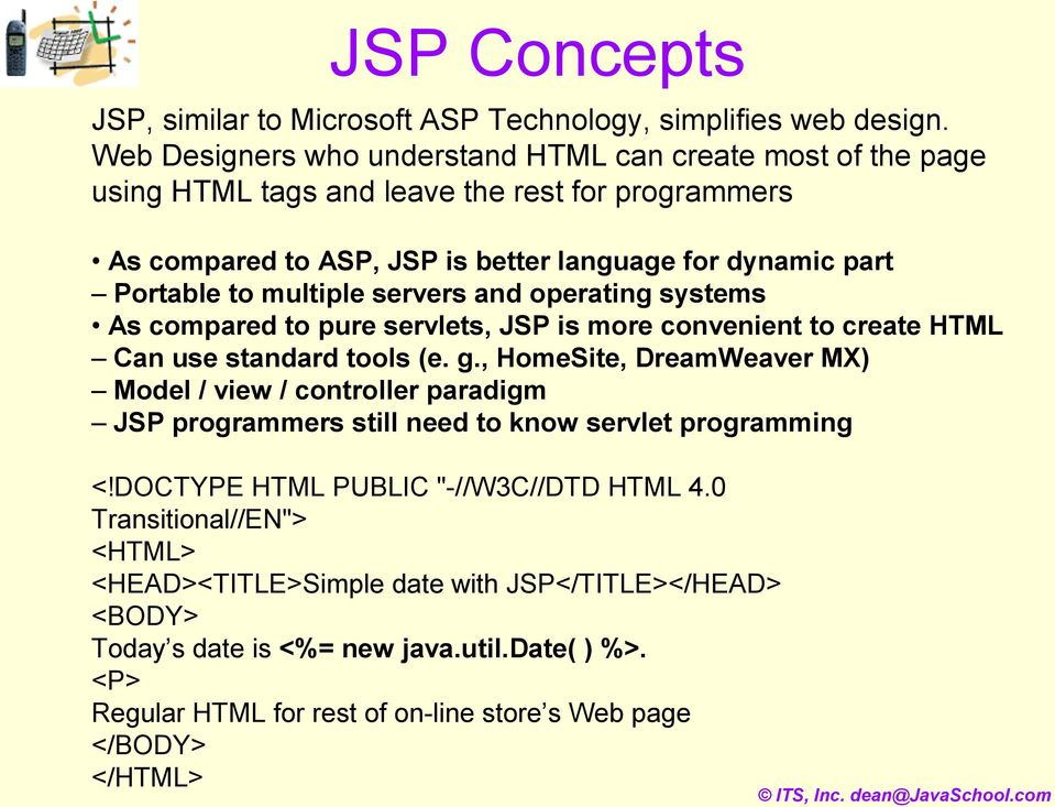 servers and operating systems As compared to pure servlets, JSP is more convenient to create HTML Can use standard tools (e. g.