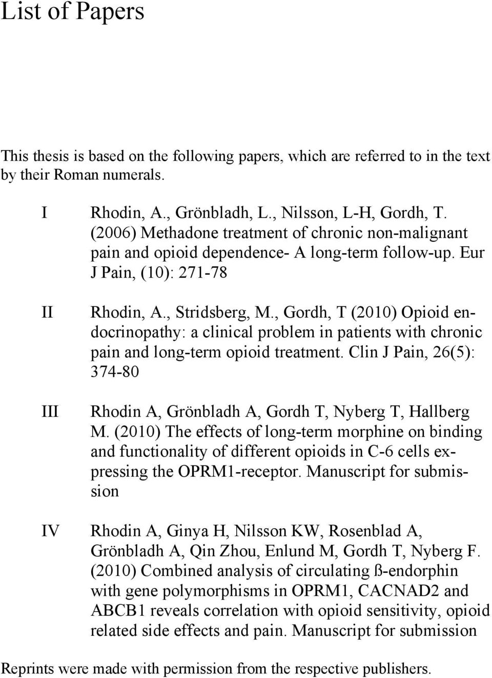 , Gordh, T (2010) Opioid endocrinopathy: a clinical problem in patients with chronic pain and long-term opioid treatment.