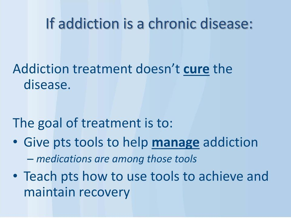 The goal of treatment is to: Give pts tools to help manage
