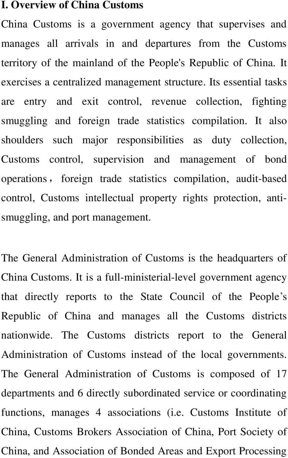 It also shoulders such major responsibilities as duty collection, Customs control, supervision and management of bond operations, foreign trade statistics compilation, audit-based control, Customs