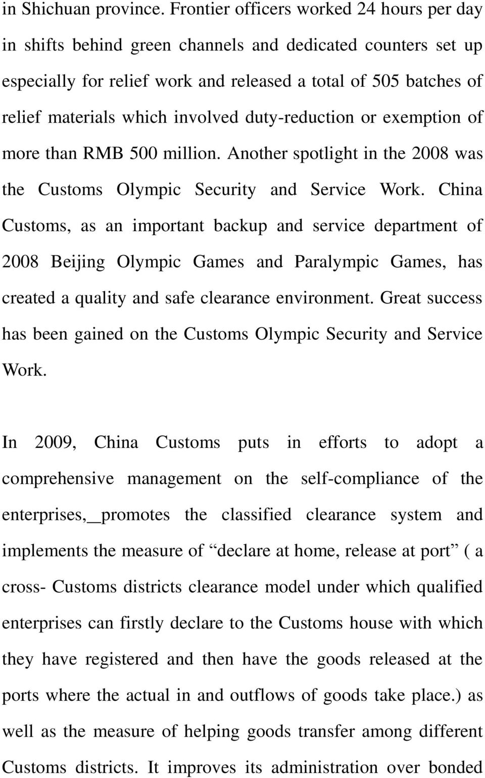 involved duty-reduction or exemption of more than RMB 500 million. Another spotlight in the 2008 was the Customs Olympic Security and Service Work.