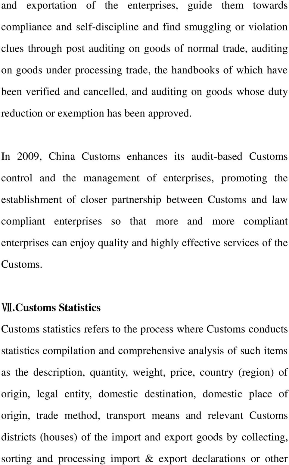 In 2009, China Customs enhances its audit-based Customs control and the management of enterprises, promoting the establishment of closer partnership between Customs and law compliant enterprises so