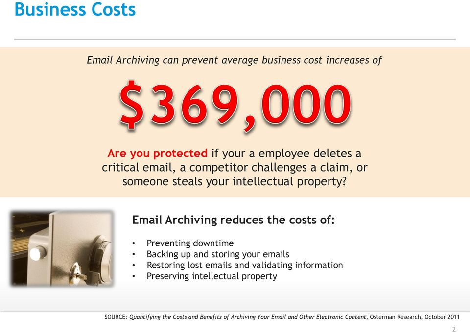 Email Archiving reduces the costs of: Preventing downtime Backing up and storing your emails Restoring lost emails and validating