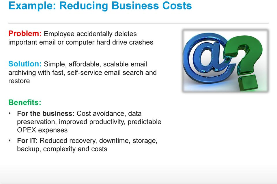 email search and restore Benefits: For the business: Cost avoidance, data preservation, improved