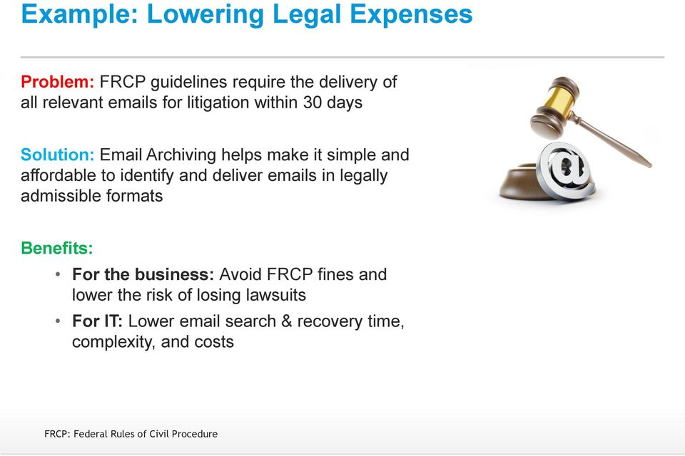 deliver emails in legally admissible formats Benefits: For the business: Avoid FRCP fines and lower the risk