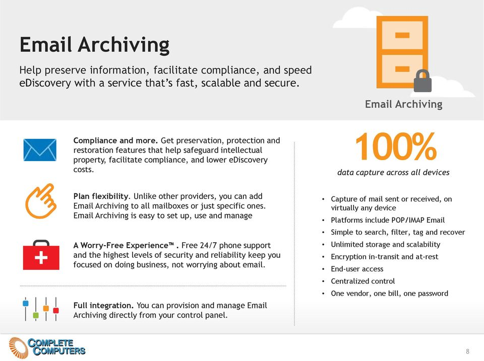 100% data capture across all devices Plan flexibility. Unlike other providers, you can add Email Archiving to all mailboxes or just specific ones.