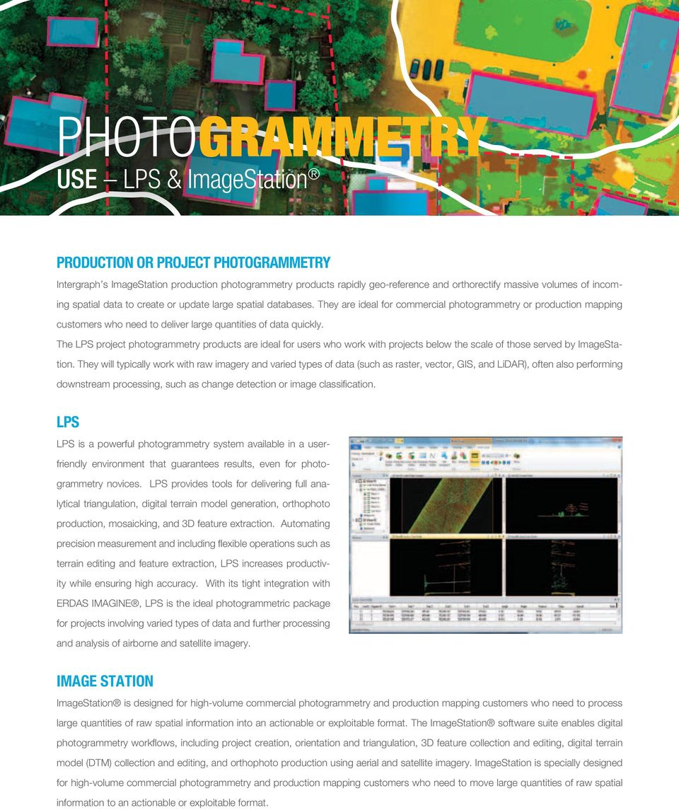 The LPS project photogrammetry products are ideal for users who work with projects below the scale of those served by ImageStation.