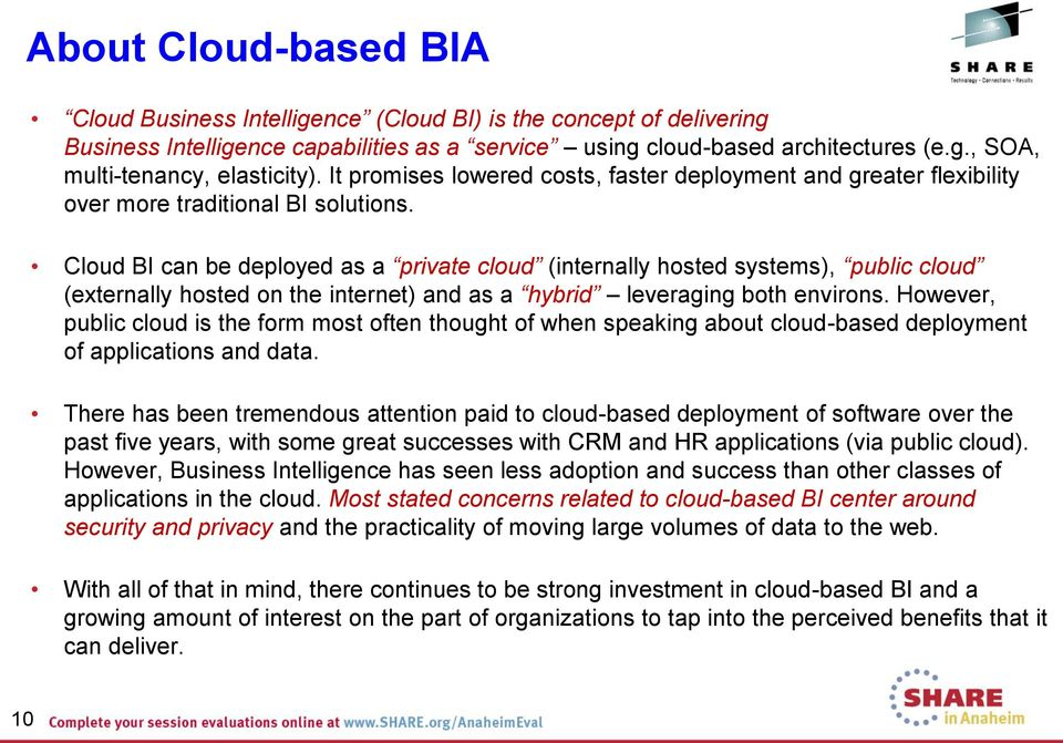 Cloud BI can be deployed as a private cloud (internally hosted systems), public cloud (externally hosted on the internet) and as a hybrid leveraging both environs.
