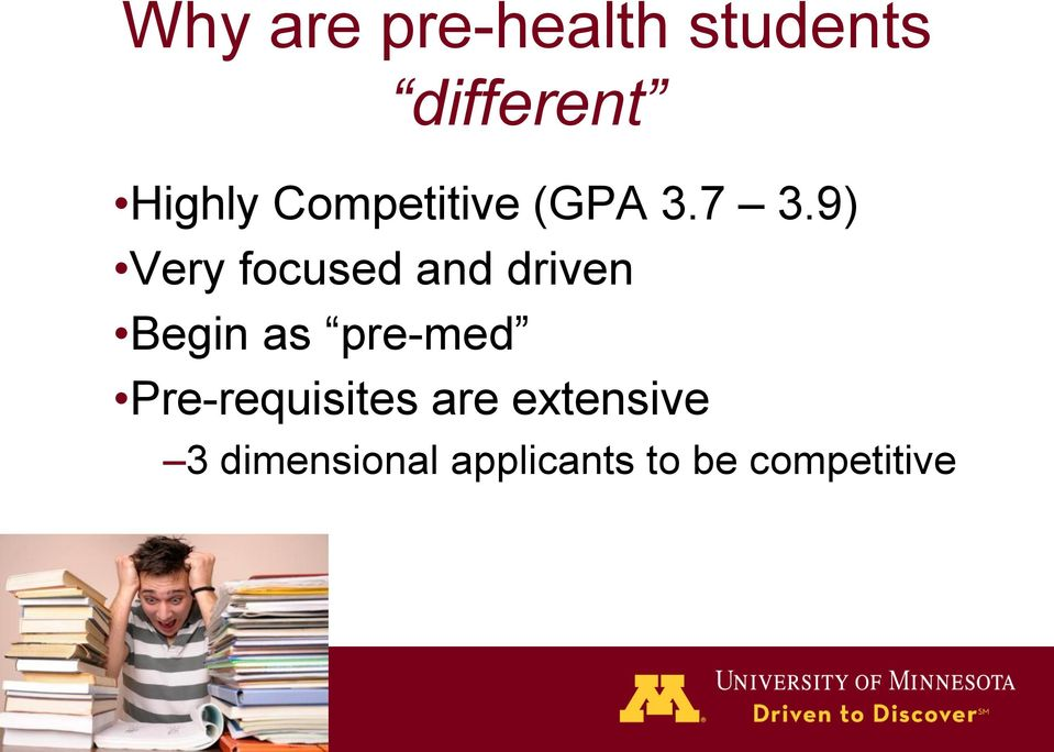 9) Very focused and driven Begin as pre-med